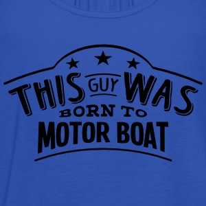 this guy was born to motor boat - Women's Tank Top by Bella
