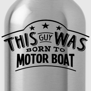 this guy was born to motor boat - Water Bottle