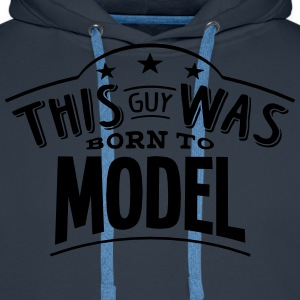 this guy was born to model - Men's Premium Hoodie