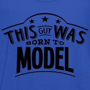 this guy was born to model - Women's Tank Top by Bella