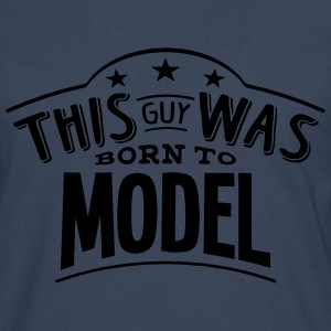 this guy was born to model - Men's Premium Longsleeve Shirt