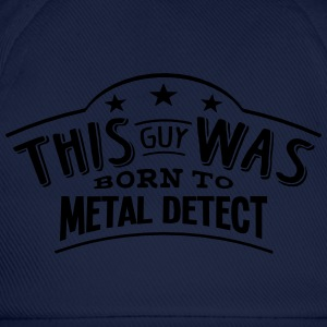 this guy was born to metal detect - Baseball Cap