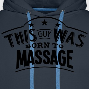 this guy was born to massage - Sweat-shirt à capuche Premium pour hommes