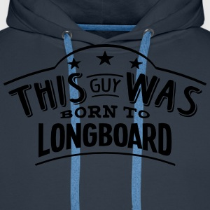 this guy was born to longboard - Men's Premium Hoodie