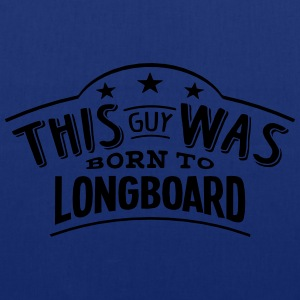 this guy was born to longboard - Tote Bag