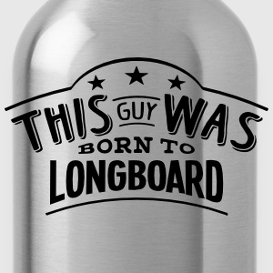 this guy was born to longboard - Water Bottle