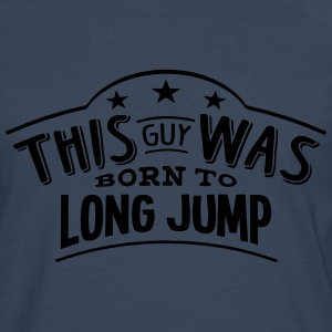 this guy was born to long jump - T-shirt manches longues Premium Homme