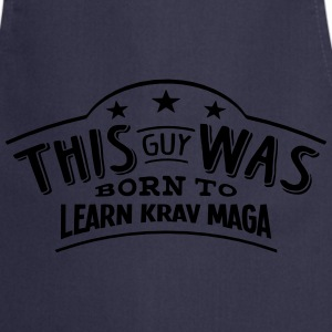 this guy was born to learn krav maga - Cooking Apron