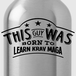 this guy was born to learn krav maga - Water Bottle