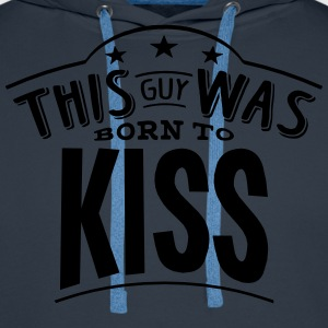 this guy was born to kiss - Men's Premium Hoodie