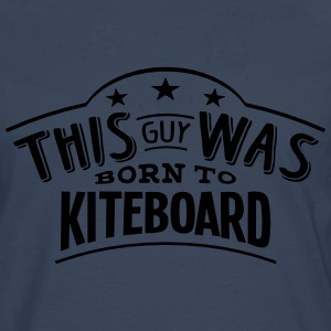 this guy was born to kiteboard - T-shirt manches longues Premium Homme