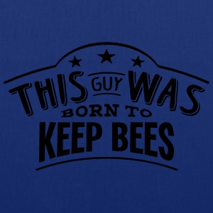 this guy was born to keep bees - Tote Bag