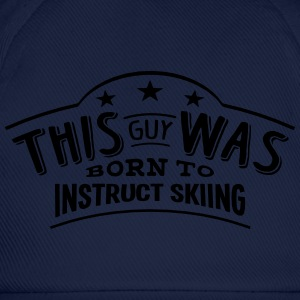this guy was born to instruct skiing - Casquette classique