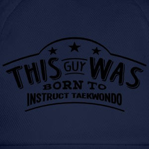 this guy was born to instruct taekwondo - Casquette classique