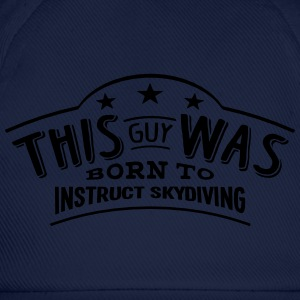 this guy was born to instruct skydiving - Casquette classique
