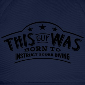 this guy was born to instruct scuba divi - Baseball Cap