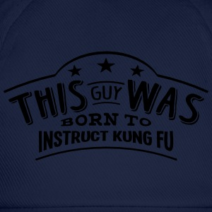this guy was born to instruct kung fu - Casquette classique