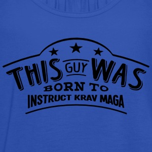 this guy was born to instruct krav maga - Women's Tank Top by Bella