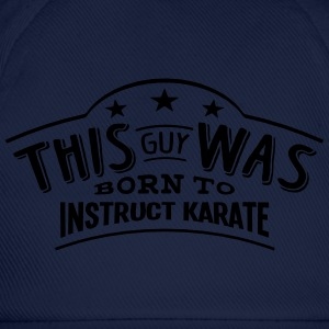 this guy was born to instruct karate - Casquette classique