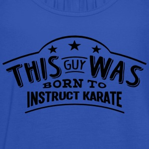 this guy was born to instruct karate - Women's Tank Top by Bella