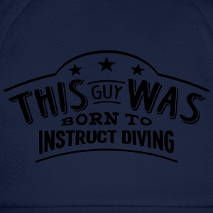 this guy was born to instruct diving - Casquette classique