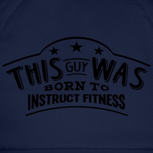 this guy was born to instruct fitness - Casquette classique