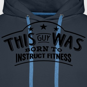 this guy was born to instruct fitness - Sweat-shirt à capuche Premium pour hommes