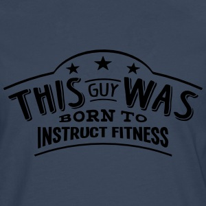 this guy was born to instruct fitness - T-shirt manches longues Premium Homme
