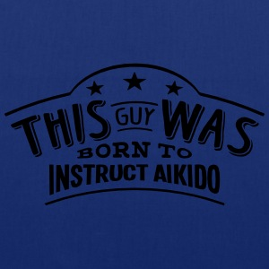 this guy was born to instruct aikido - Tote Bag