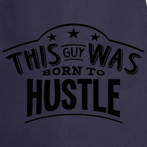 this guy was born to hustle - Cooking Apron