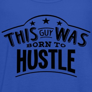 this guy was born to hustle - Débardeur Femme marque Bella