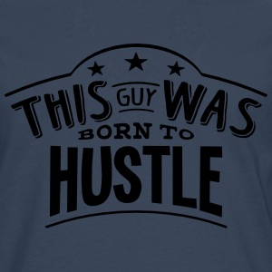 this guy was born to hustle - T-shirt manches longues Premium Homme