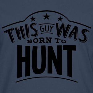 this guy was born to hunt - Men's Premium Longsleeve Shirt