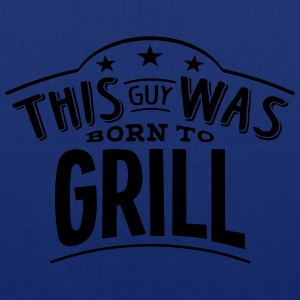 this guy was born to grill - Tote Bag