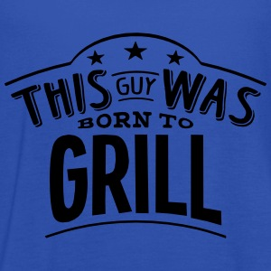 this guy was born to grill - Women's Tank Top by Bella