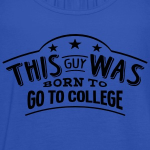 this guy was born to go to college - Débardeur Femme marque Bella