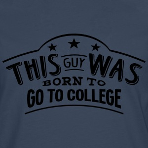 this guy was born to go to college - T-shirt manches longues Premium Homme