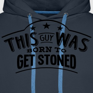 this guy was born to get stoned - Men's Premium Hoodie