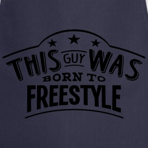 this guy was born to freestyle - Cooking Apron
