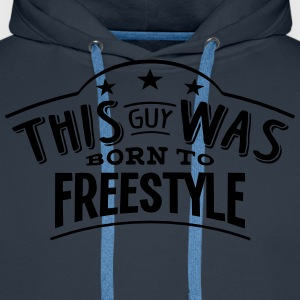 this guy was born to freestyle - Men's Premium Hoodie