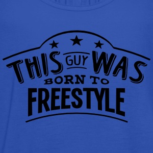 this guy was born to freestyle - Women's Tank Top by Bella