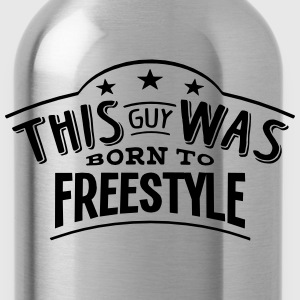 this guy was born to freestyle - Water Bottle