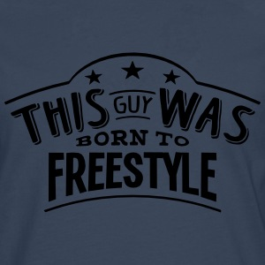 this guy was born to freestyle - Men's Premium Longsleeve Shirt