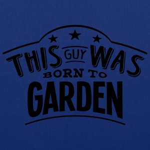 this guy was born to garden - Tote Bag