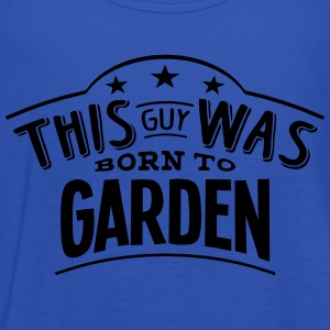 this guy was born to garden - Women's Tank Top by Bella