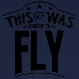 this guy was born to fly - Baseball Cap