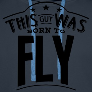 this guy was born to fly - Men's Premium Hoodie