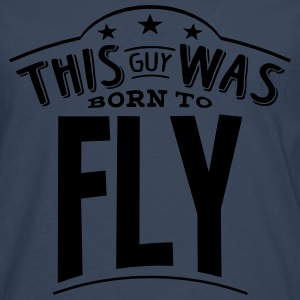 this guy was born to fly - Men's Premium Longsleeve Shirt
