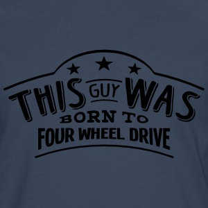 this guy was born to four wheel drive - Men's Premium Longsleeve Shirt