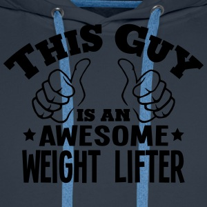 this guy is an awesome weight lifter - Men's Premium Hoodie